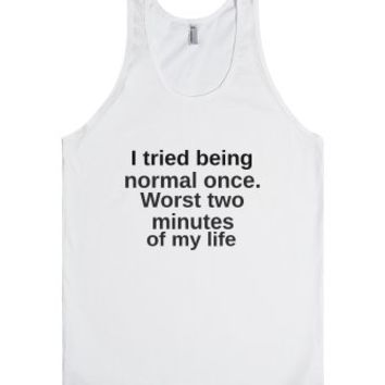 I tried being normal once-Unisex White Tank