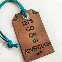 Leather Luggage Tag - Lets Go On An Adventure - summer travel roadtrips - Made to Order
