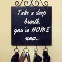 Take a Deep Breath Youre Home Now...Word Art Sign and Key Holder