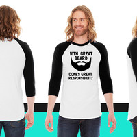 great beard comes great responbility American Apparel Unisex 3/4 Sleeve T-Shirt
