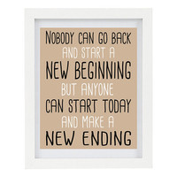 Nobody Can Go Back And Start A New Beginning, But Anyone Can Start Today And Make A New Ending, Typography Print, Inspirational Art, 8 x 10