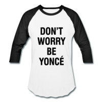 Don't Worry Beyonce, Unisex Baseball T-Shirt