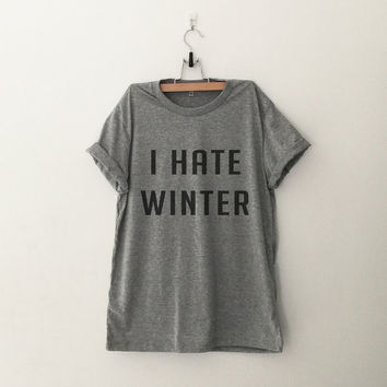 I hate winter T-Shirt womens gifts womens girls tumblr hipster band merch fangirls teens girl gift girlfriends present blogger