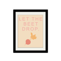"Let the Beet Drop. Funny Kitchen Print. Silly Kitchen Poster. Kitchen Art. Kitchen Quote. 8.5x11"" Print"