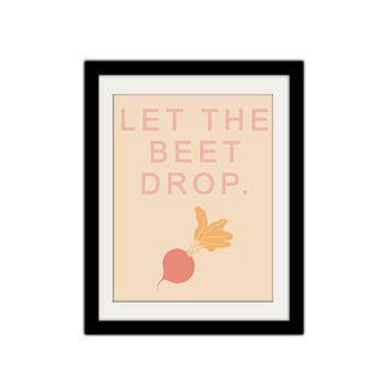 """Let the Beet Drop. Funny Kitchen Print. Silly Kitchen Poster. Kitchen Art. Kitchen Quote. 8.5x11"""" Print"""
