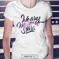 We are made of stars - Women's t-shirt - Space t-shirt - Typography print - Universe art - Quote t-shirt - Gift for friend - stars print