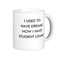 I used to have dreams now I have student loans