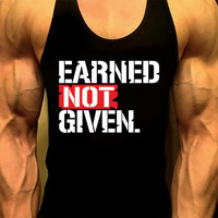 EARNED NOT GIVEN. Mens Workout Tank Top. Fitness Tank. Racerback Tank. Muscle Tank. Mens Fitness. Gym Tank. Workout Shirt. Fitness Apparel