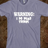 Warning I do dumb things tee