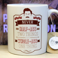 Ron Swanson Quote Never Half Ass Two Things Whole Ass One Thing Funny PandR Parks and Recreation Mug Fathers Day Gift