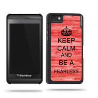 Keep Calm And Be Fearless Red Wood Blackberry Z10 Case - For Blackberry Z10
