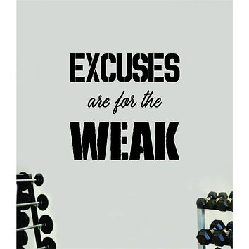 Excuses Are For the Weak Wall Decal Home Decor Bedroom Room Vinyl Sticker Art Teen Work Out Quote Gym Fitness Girls Lift Strong Inspirational Motivational Health School Train