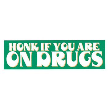 Honk If You Are On Drugs Bumper Sticker