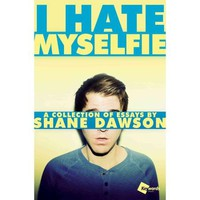 I Hate Myselfie: A Collection of Essays by Shane Dawson - Walmart.com