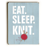 Eat Sleep Knit by Artist Ginger Oliphant Wood Sign