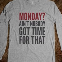 MONDAY? AIN'T NOBODY GOT TIME FOR THAT LONG SLEEVE TEE (IDA8200232)
