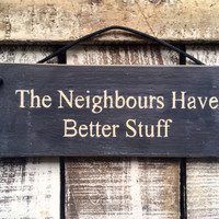 Front Door Sign. Garden Sign.Funny Gift. The Neighbours Have Better Stuff. Funny Sign.