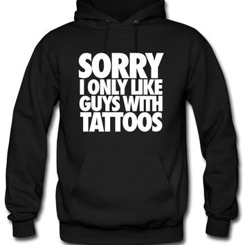 Sorry I Only Like Guys With Tattoos Hoodie