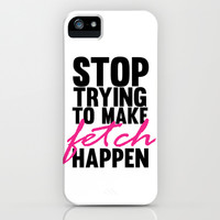 stop trying to make fetch happen.. mean girls.. iPhone & iPod Case by studiomarshallarts
