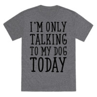 I'M ONLY TALKING TO MY DOG TODAY