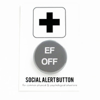 EF OFF Social Alert Button - funny button, gag gift, mature content