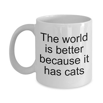 Funny cat mug-The world is better because it has cats-tea cup gift novelty
