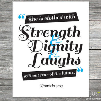She is clothed in strength and dignity and laughs without fear of the future - Proverbs 31:25 - Christian Scripture Art Print for Women