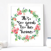 It's So Good To Be Home Print - It's So Good To Be Home Quote - Inspirational Quote - Cosy Quote - Gift Card Housewarming - Floral Wreath