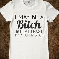 Supermarket: I May Be A Bitch But At Least I'm A Funny Bitch from Glamfoxx Shirts