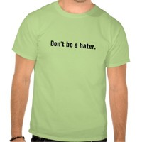 Don't be a hater. unisex
