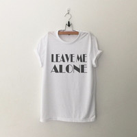 Leave Me Alone T-Shirt womens girls teens unisex grunge tumblr instagram blogger punk  hipster gifts merch