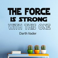 Wall Vinyl Decal Quote Sticker Home Decor Art Mural The Force is strong with this one Star Wars Darth Vader Z306