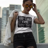Too Tired For This Shit | White T-Shirt
