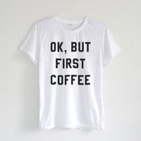 Ok But First Coffee Shirt in White