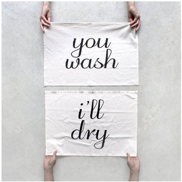Kitchen Towel Set - You Wash, I'll Dry - 100% Cotton - Made in USA
