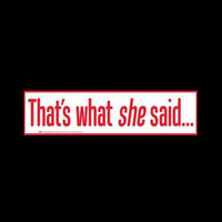 """""""That's what she said…"""" Red on White Bumper Sticker 11.5"""" x 3"""""""