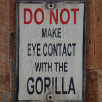 DO NOT make eye contact with the gorilla sign by KingstonCreations