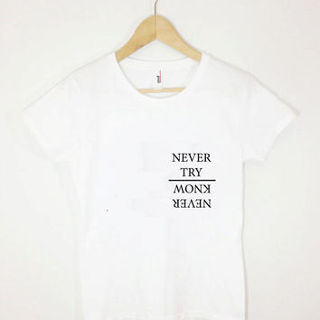 Never Try Never Know Pocket Tee Shirt Tumblr saying Motivational Tshirt