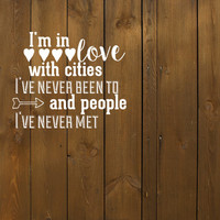 "Paper Towns Decal - John Green Decal -  ""I'm in love with cities I've never been to and people I've never met - Decal for car laptop or wall"