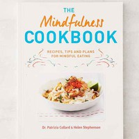 The Mindfulness Cookbook: Recipes To Help You To Cook And Eat With Full Awareness By Dr. Patrizia Collard And Helen Stephenson