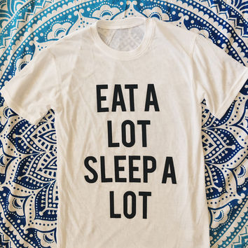 Eat A Lot Sleep A Lot Tee