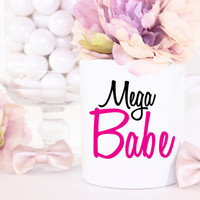 "Cute ""Mega Babe"" Coffee Mug - Tea cup - wedding gift - Bridal Shower - coffee cup - cute brides gift - birthday present"