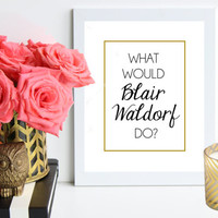 What Would Blair Waldorf Do / black and gold poster art print - gossip girl quote - dorm decor - preppy art - fashion art - office decor art