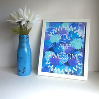 You are awesome inspirational quote 8.5 x 11 inch art print for baby nursery, dorm room, or home decor