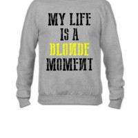 MY LIFE IS A BLONDE MOMENT - Crewneck Sweatshirt