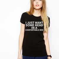 Drake Lyrics Shirt- I Just Want Some Head In A Comfortable Bed - Funny Parody Tshirt