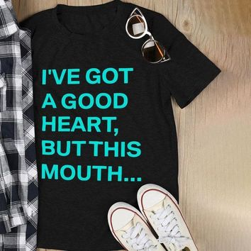 I've got a good heart, but this mouth...