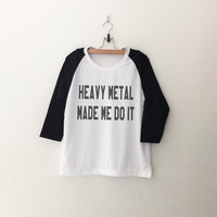 Heavy metal made me do it T-Shirt womens girls teens unisex grunge tumblr instagram blogger punk dope swag hype hipster gifts merch