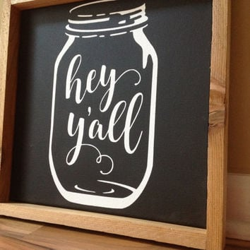Farmhouse Sign Hey Y'all Mason Jar wood frame canvas sign hand painted rustic distressed kitchen dining room barn wood frame southern sign