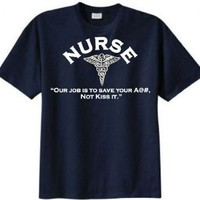 Nurse- Our Job Is to Save Your A@#, Not Kiss It T-shirt